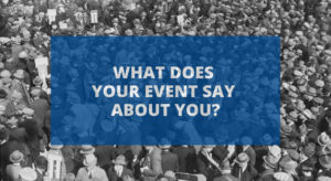 What Does Your Event Say About You