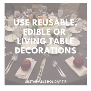 Use Reusable, Edible, or Living Table Decorations
