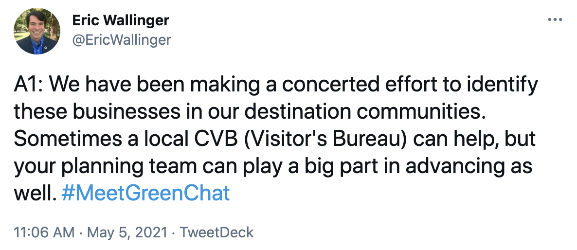 A1: We have been making a concerted effort to identify these businesses in our destination communities. Sometimes a local CVB (Visitor's Bureau) can help, but your planning team can play a big part in advancing as well. #MeetGreenChat