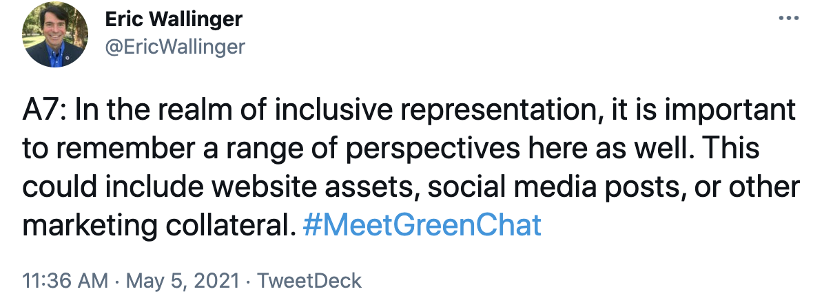 A7: In the realm of inclusive representation, it is important to remember a range of perspectives here as well. This could include website assets, social media posts, or other marketing collateral. #MeetGreenChat